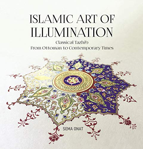 Islamic Art of Illumination: Classical Tazhib From Ottoman to Contemporary Times -