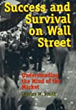 Success and Survival on Wall Street, Charles W. Smith, 0742516873
