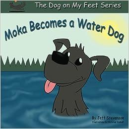 Moka Becomes a Water Dog (The Dog on My Feet Book 1)