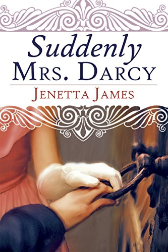 Suddenly Mrs. Darcy: A Pride and Prejudice Variation