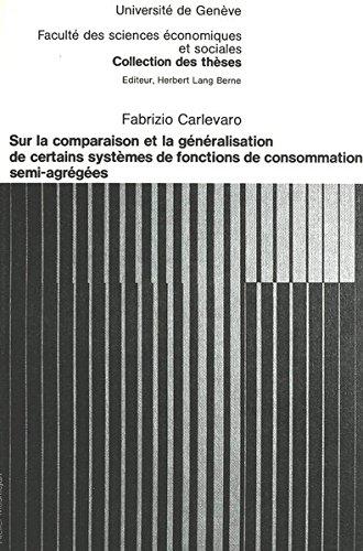 Sur la comparaison et la généralisation de certains systèmes de fonctions de consommation semi-agrégées (Collection des thèses de la Faculté des ... de l'Université de Genève) (French Edition) (Model Geneva L)
