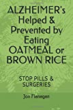 ALZHEIMER's Helped & Prevented by Eating OATMEAL or BROWN RICE: STOP PILLS