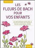Les Fleurs de Bach pour vos enfants - 38 remèdes naturels pour leur bien-être