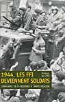1944, les FFI deviennent soldats par Loisy