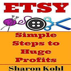 Etsy: Simple Steps to Huge Profits