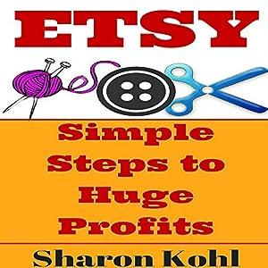 Etsy: Simple Steps to Huge Profits Audiobook