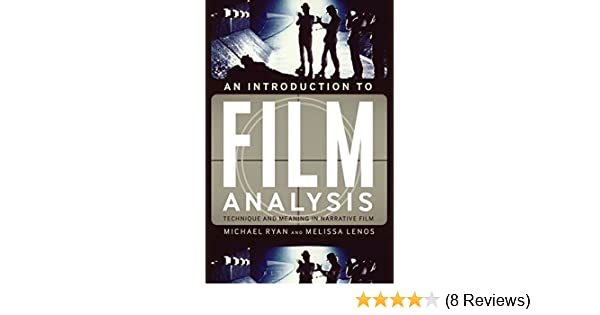Amazon Com An Introduction To Film Analysis Technique And Meaning In Narrative Film 9780826430021 Michael Ryan Melissa Lenos Books