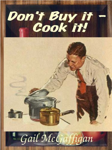 Don't Buy it - Cook it! Ten Things You Buy That You Should Make at Home by [McGaffigan, Gail]