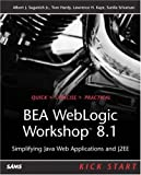 BEA WebLogic Workshop 8.1 Kick Start, Albert J. Saganich and Lawrence Kaye, 0672326221