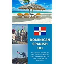 Dominican Spanish 101: Your Complete Bilingual Guide to the Unique Words and Expressions of the Dominican Republic