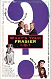 """What's Your """"Frasier"""" IQ: 501 Questions and Answers for Fans"""