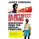 An Imperfect Offering: Dispatches from the medical frontline by James Orbinski (2009-03-05)