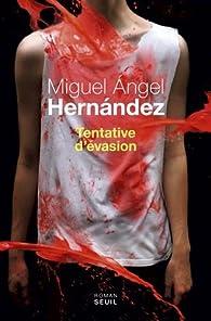 Tentative d'évasion par  Miguel Angel Hernandez