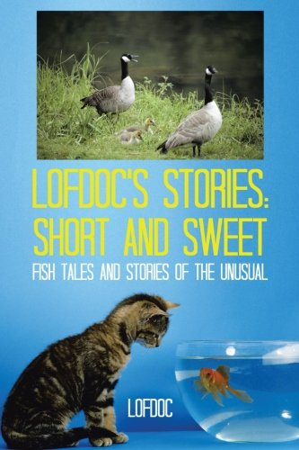 Read Online Lofdoc's Stories: Short and Sweet: Fish Tales and Stories of the Unusual ebook