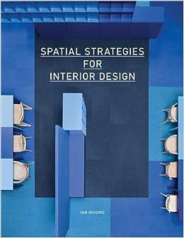 Spatial Strategies For Interior Design Amazoncouk Ian Higgins 9781780674155 Books