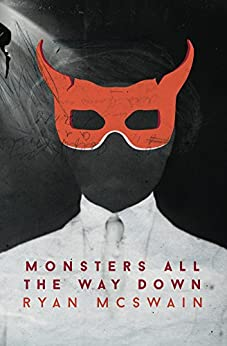 Monsters All the Way Down by [McSwain, Ryan]