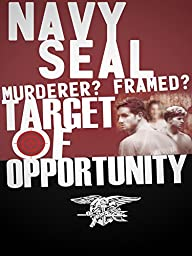 Navy SEAL: Murderer? Framed? Target of Opportunity?