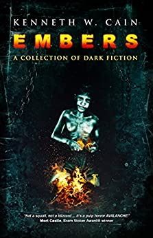 Embers: A Collection of Dark Fiction by [Cain, Kenneth W.]