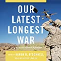 Our Latest Longest War: Losing Hearts and Minds in Afghanistan Audiobook by Aaron B. O'Connell Narrated by Patrick Lawlor