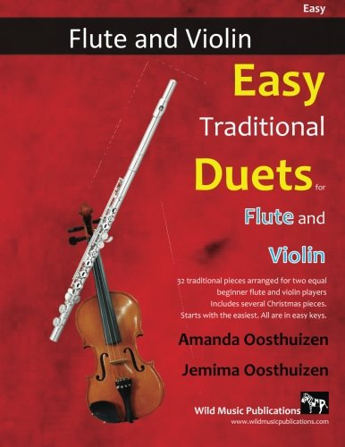 Easy Flute Duets (Easy Traditional Duets for Flute and Violin: 32 favourite traditional melodies from around the world arranged especially for beginner flute and violin ... in easy keys and playable in first position.)