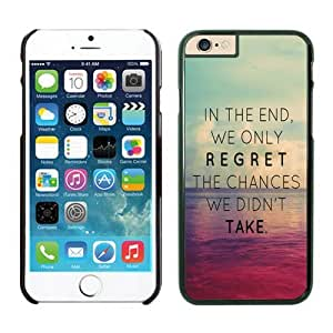 Iphone 6 Case 4.7 Inches, Beautiful Element Black Hard Phone Cover Case for Apple Iphone 6 In The End We Only Regret The Chances We Didn't Take