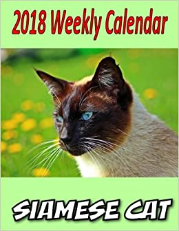 2018 Weekly Calendar Siamese Cat: Cat Jokes, Cat Mazes, To Do List, Personal Notes and More...