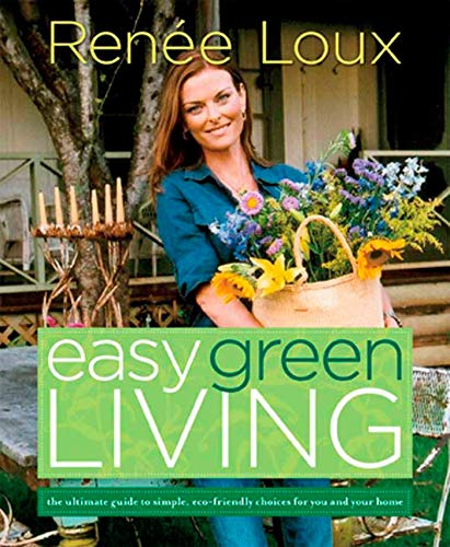 Easy Green Living: The Ultimate Guide to Simple, Eco-Friendly Choices for You and Your Home (From The New York Islands To California)