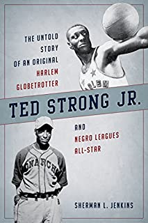 Book Cover: Ted Strong Jr.: The Untold Story of an Original Harlem Globetrotter and Negro Leagues All-Star