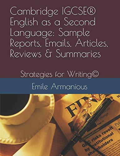 Cambridge IGCSE® English as a Second Language: Sample Reports, Emails, Articles, Reviews & Summaries: Strategies for Writing© by Independently published
