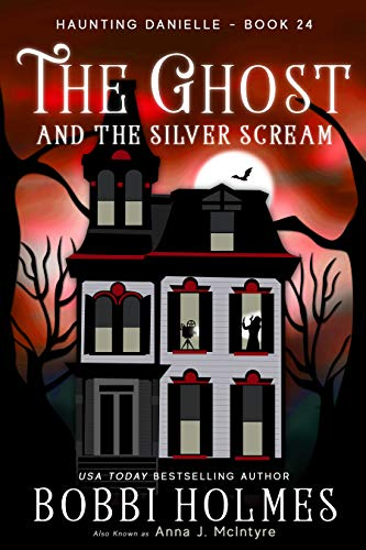 The Ghost and the Silver Scream (Haunting Danielle Book 24) by [Holmes, Bobbi, McIntyre, Anna J.]