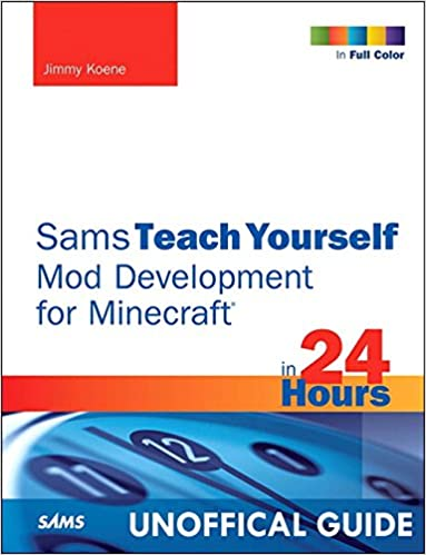 Sams Teach Yourself Mod Development for Minecraft in 24 Hours The ...