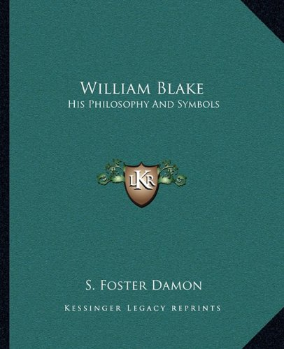 William Blake: His Philosophy And Symbols