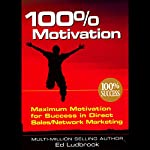 100% Motivation: Maximum Motivation for Success in Direct Sales/Network Marketing | Ed Ludbrook