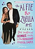 The Alfie & Zoella A-Z: The Unofficial Ultimate Guide to the Vlogging Super-Couple