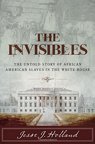 Search : The Invisibles: The Untold Story of African American Slaves in the White House