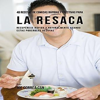 48 Recetas De Comidas Rápidas Y Efectivas Para La Resaca [48 Fast and Effective Recipes for Hangovers]