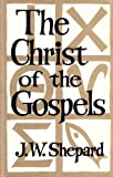 Christ of the Gospels, John W. Shepard, 0802817793