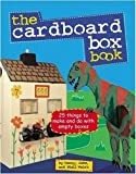 The Cardboard Box Book: 25 Things to Make and Do with and Empty Box