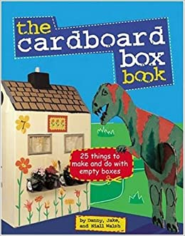 The cardboard box book 25 things to make and do with and empty the cardboard box book 25 things to make and do with and empty box jake danny niall walsh 9780823006106 amazon books sciox Gallery