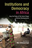 "Nic Cheeseman, ""Institutions and Democracy in Africa"" (Cambridge UP, 2018)"