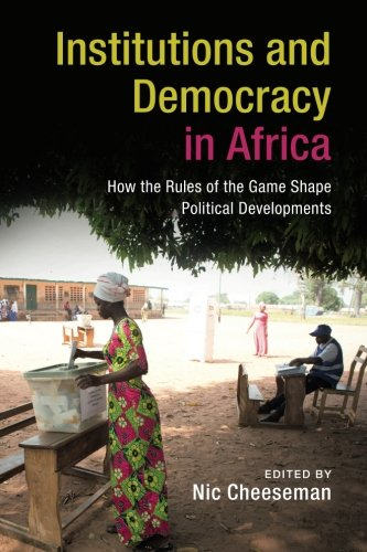 Africa Game - Institutions and Democracy in Africa: How the Rules of the Game Shape Political Developments