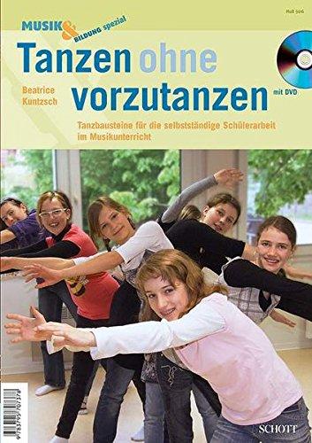 Tanzen ohne vorzutanzen: Tanzbausteine für die selbstständige Schülerarbeit im Musikunterricht. Ausgabe mit DVD. (Musik & Bildung)