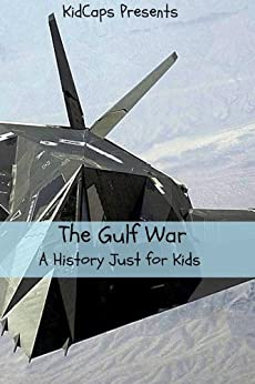 The Gulf War: A History Just For Kids!
