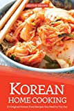 Korean Home Cooking: 25 Original Korean Food Recipes You Need to Try Out