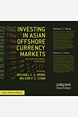 Investing in Asian Offshore Currency Markets: The Shift from Dollars to Renminbi (Global Financial Markets) Kindle Edition