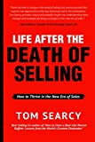 Life After The Death of Selling: How to Thrive in the New Era of Sales