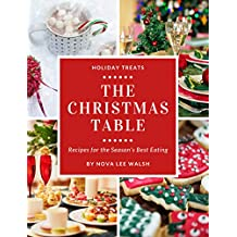 The Christmas Table: Recipes for the Season's Best Eating (Holiday Treats Book 2)