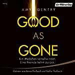 Good as Gone: Ein Mädchen verschwindet. Eine Fremde kehrt zurück.   Amy Gentry