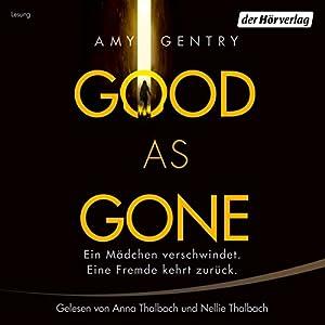 Good as Gone: Ein Mädchen verschwindet. Eine Fremde kehrt zurück. Hörbuch