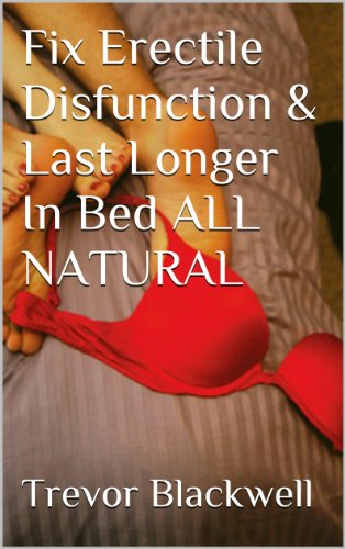 Fix Erectile Disfunction & Last Longer In Bed ALL NATURAL